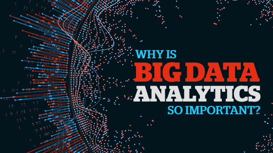 WHY BIG DATA ANALYTICS IS SO IMPORTANT?